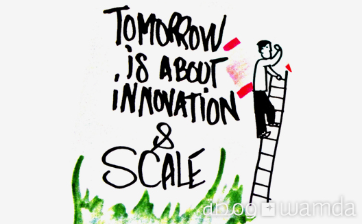 Tomorrow is about Innovation & Scale [Pic of the Week]