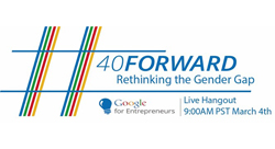 Join the #40Forward Hangout tonight to hear more about Google's new program to support women entrepreneurs