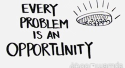 Every Problem is An Opportunity [Pic of the Week]